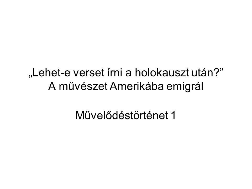 """""""Lehet-e verset írni a holokauszt után A művészet Amerikába emigrál"""