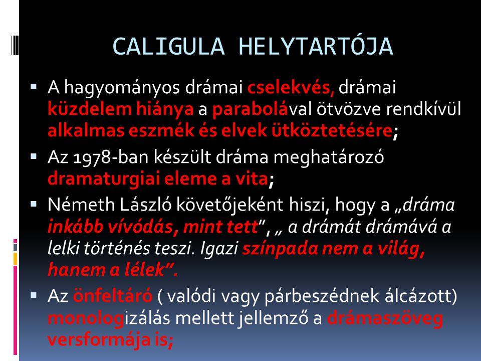 CALIGULA HELYTARTÓJA A hagyományos drámai cselekvés, drámai küzdelem hiánya a parabolával ötvözve rendkívül alkalmas eszmék és elvek ütköztetésére;