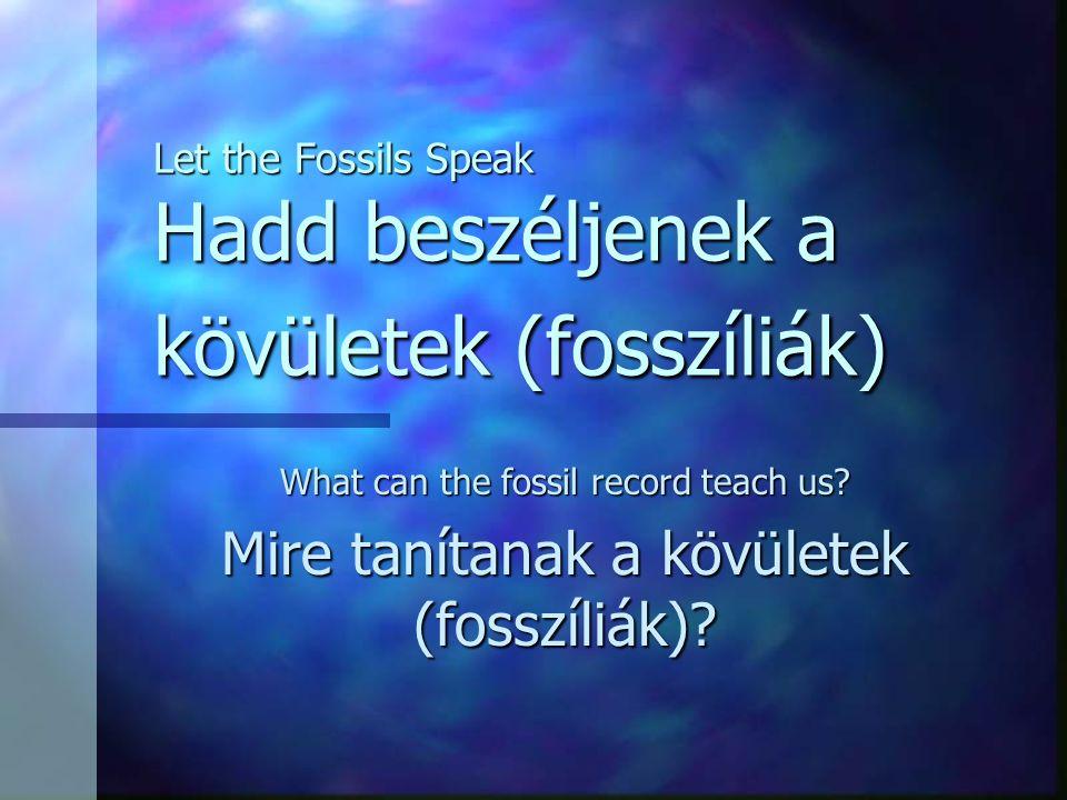 Let the Fossils Speak Hadd beszéljenek a kövületek (fosszíliák)