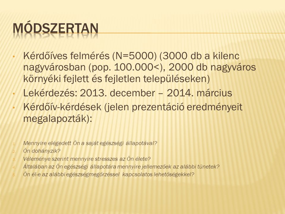 Módszertan Kérdőíves felmérés (N=5000) (3000 db a kilenc nagyvárosban (pop. 100.000<), 2000 db nagyváros környéki fejlett és fejletlen településeken)