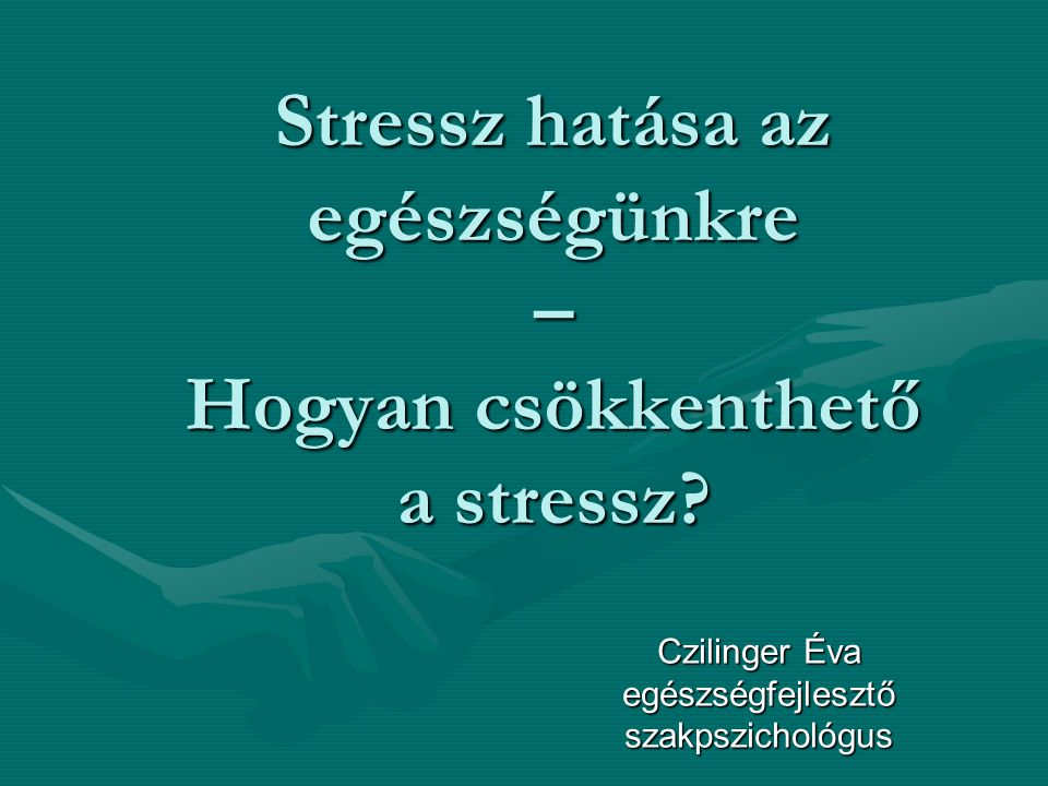 Stressz hatása az egészségünkre – Hogyan csökkenthető a stressz