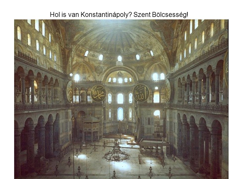 Hol is van Konstantinápoly Szent Bölcsesség!