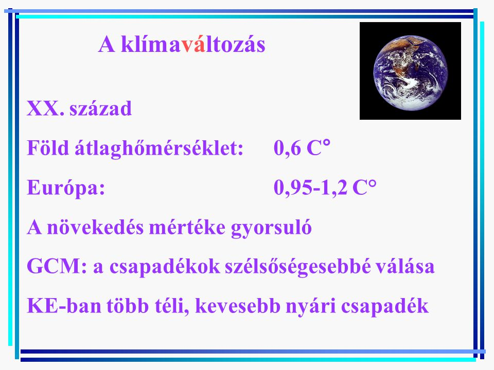 A klímaváltozás XX. század Föld átlaghőmérséklet: 0,6 C°