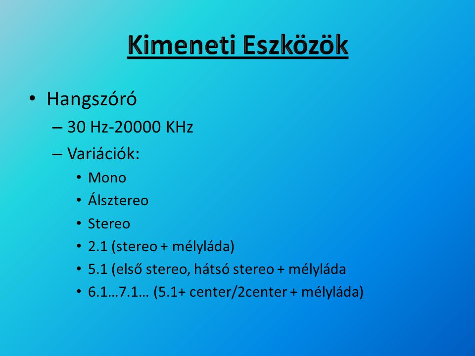 Kimeneti Eszközök Hangszóró 30 Hz-20000 KHz Variációk: Mono Álsztereo