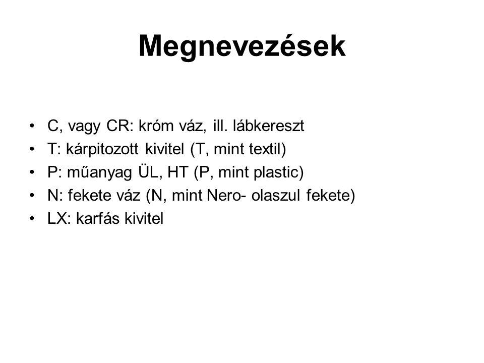 Megnevezések C, vagy CR: króm váz, ill. lábkereszt