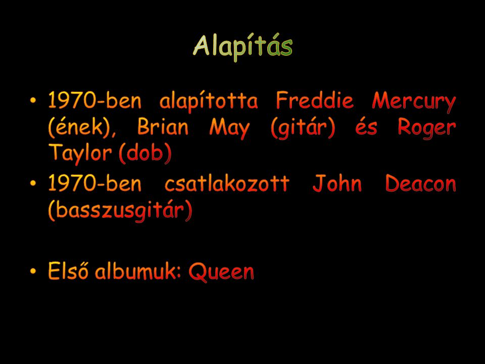 Alapítás 1970-ben alapította Freddie Mercury (ének), Brian May (gitár) és Roger Taylor (dob) 1970-ben csatlakozott John Deacon (basszusgitár)