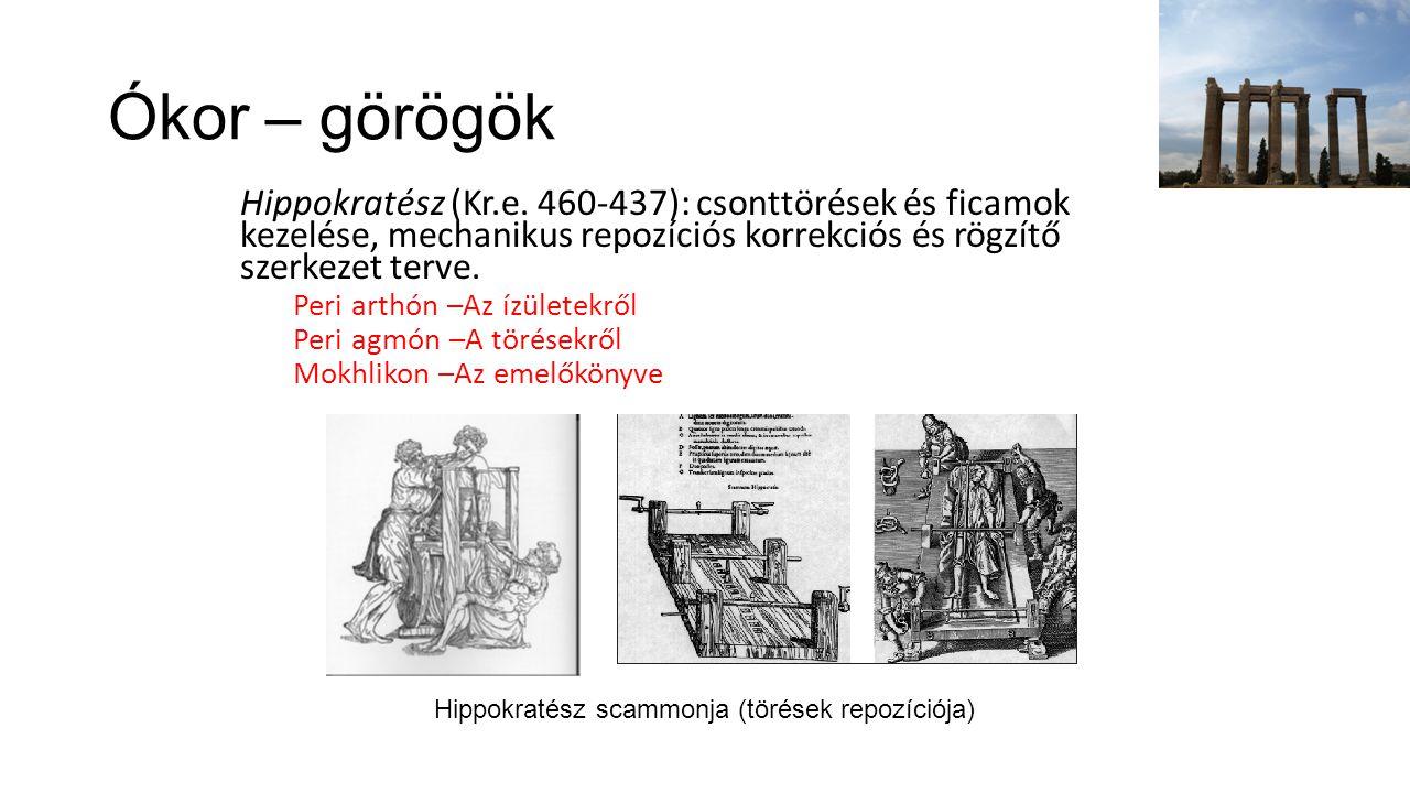 Ókor – görögök Hippokratész (Kr.e. 460-437): csonttörések és ficamok kezelése, mechanikus repozíciós korrekciós és rögzítő szerkezet terve.