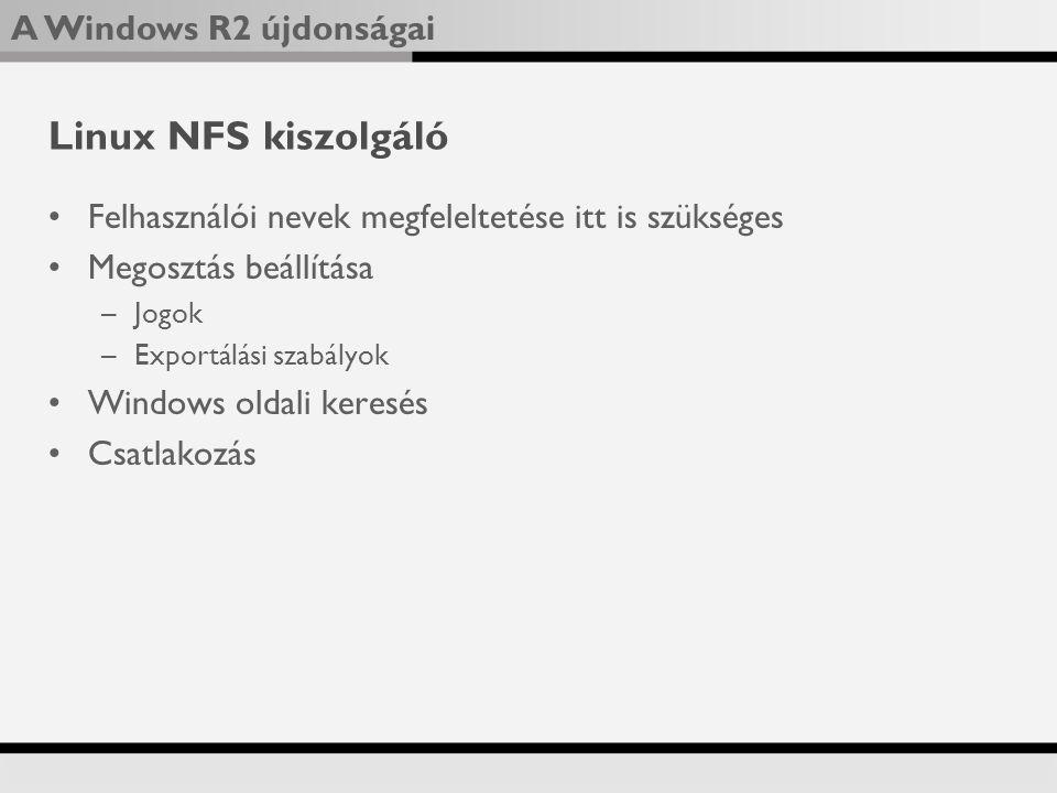 Linux NFS kiszolgáló Felhasználói nevek megfeleltetése itt is szükséges. Megosztás beállítása. Jogok.