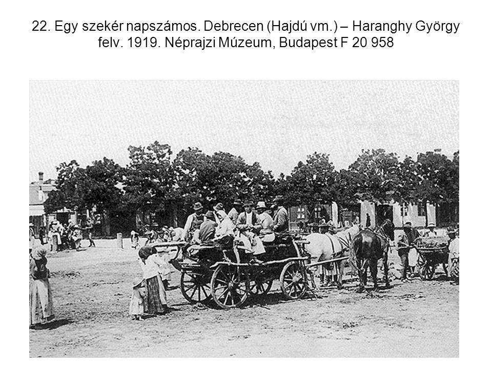 22. Egy szekér napszámos. Debrecen (Hajdú vm. ) – Haranghy György felv
