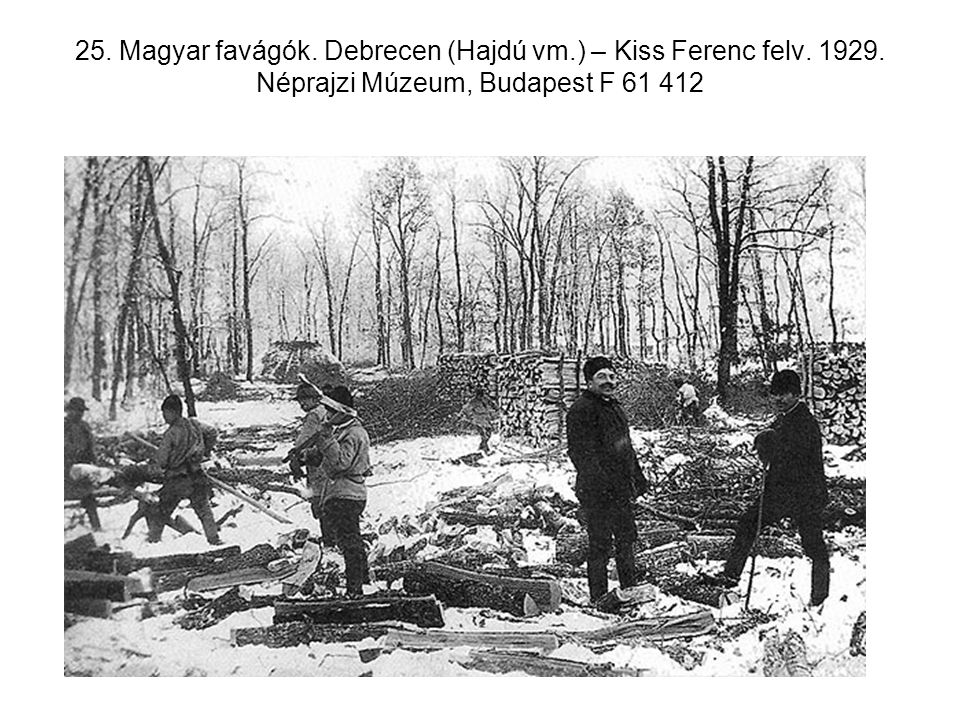 25. Magyar favágók. Debrecen (Hajdú vm. ) – Kiss Ferenc felv. 1929