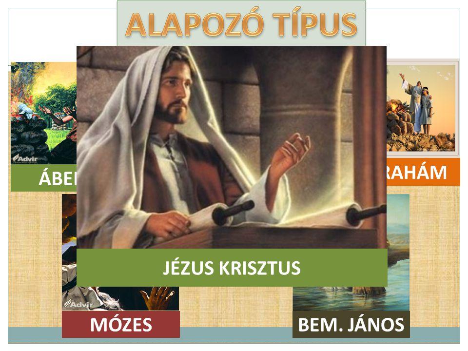 ALAPOZÓ TÍPUS NOÉ ÁBRAHÁM ÁBEL JÉZUS KRISZTUS MÓZES BEM. JÁNOS