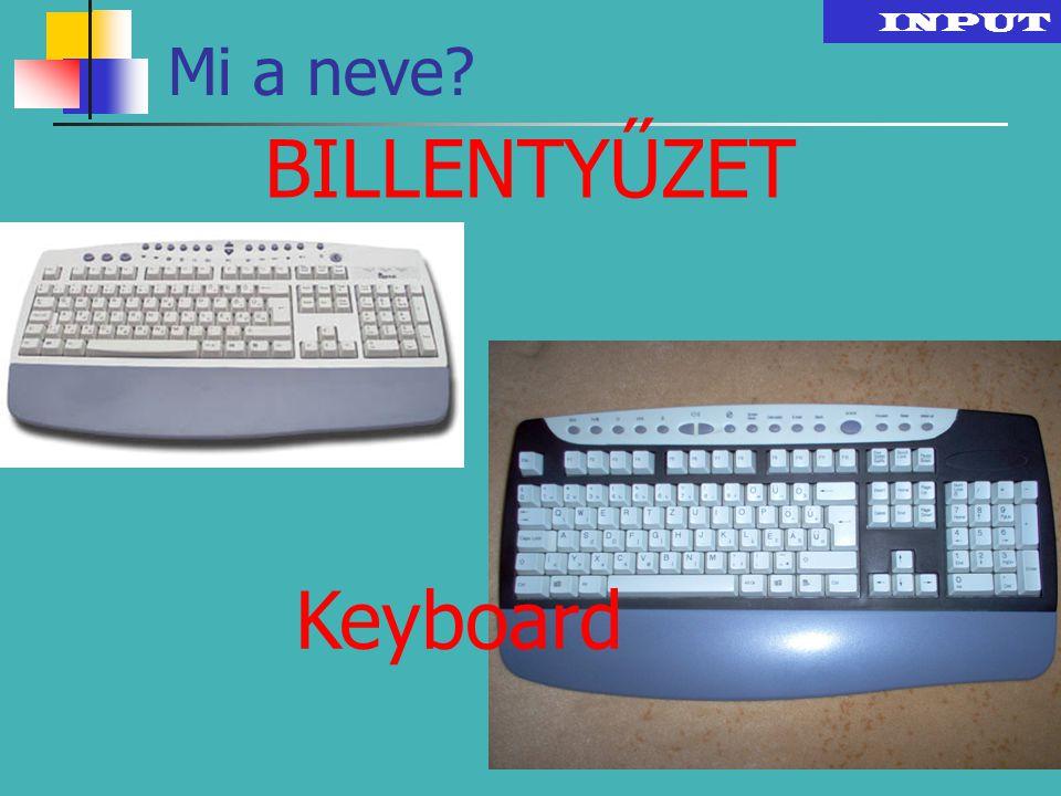 INPUT Mi a neve BILLENTYŰZET Keyboard