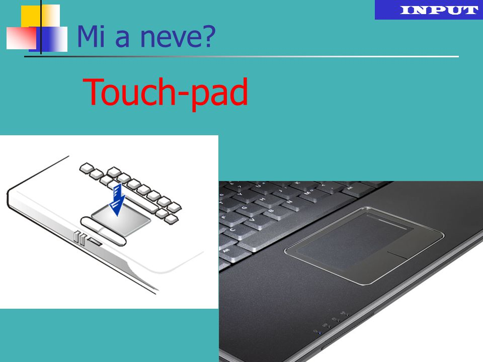 INPUT Mi a neve Touch-pad