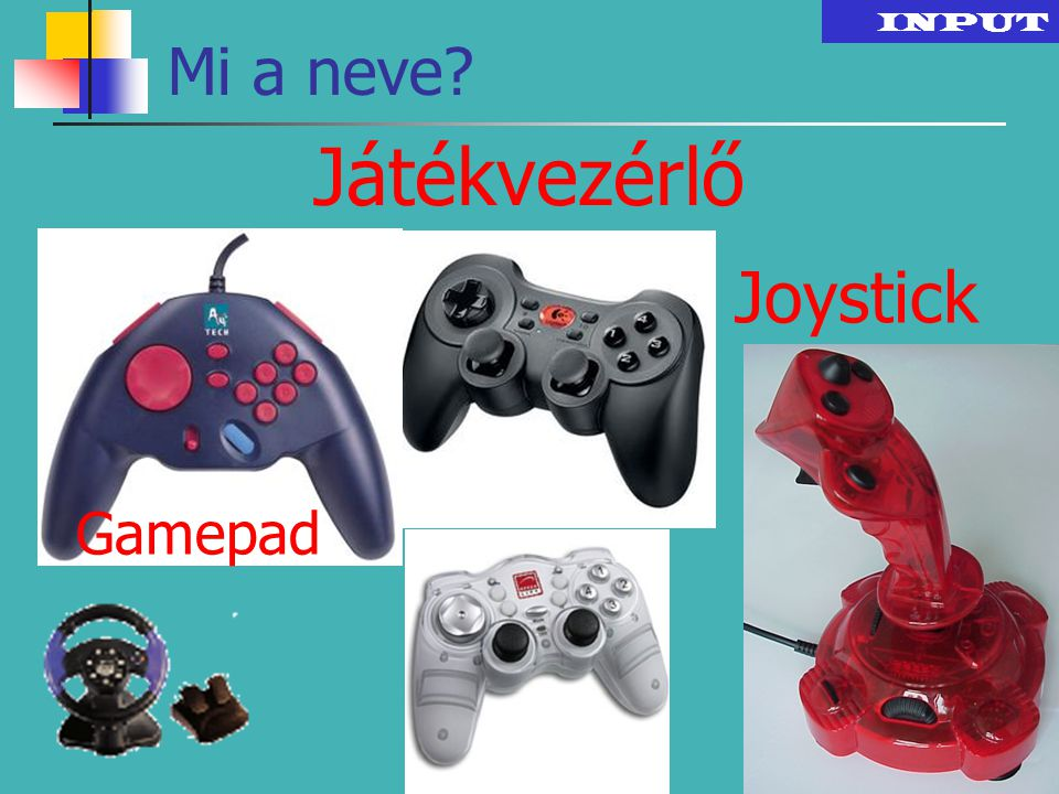 INPUT Mi a neve Játékvezérlő Joystick Gamepad