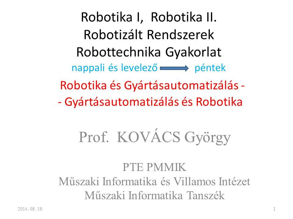 Robotika I, Robotika II. Robotizált Rendszerek Robottechnika Gyakorlat nappali és levelező péntek Robotika és Gyártásautomatizálás - - Gyártásautomatizálás és Robotika