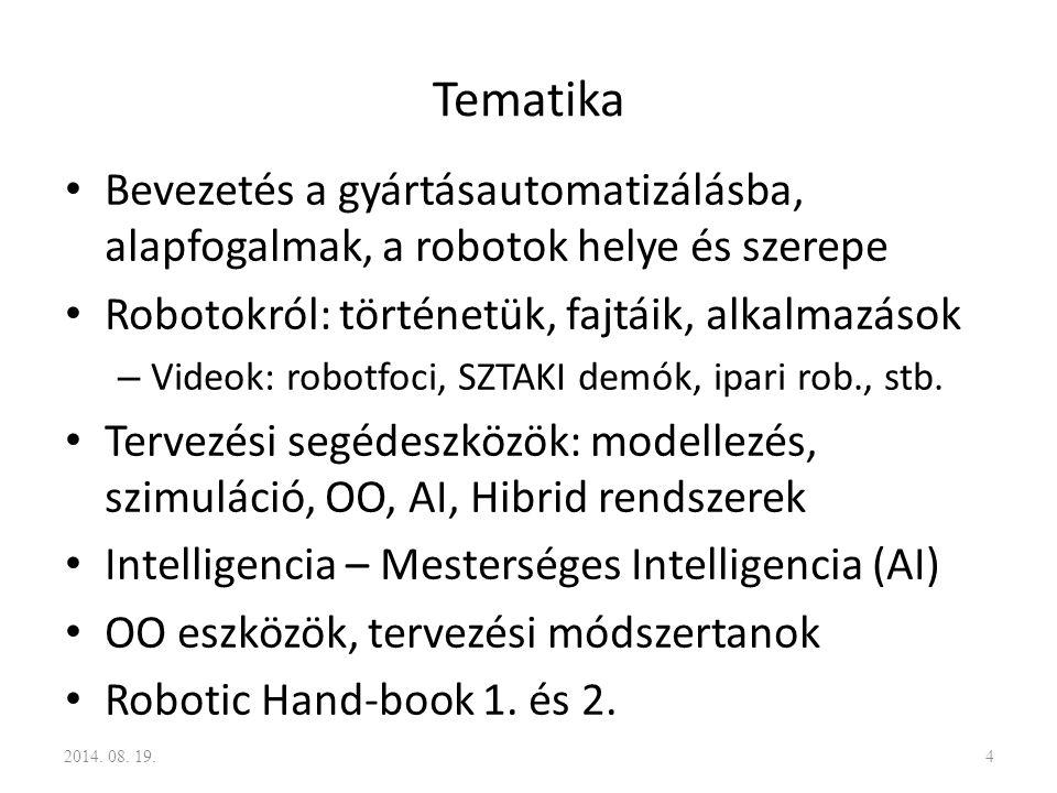 Tematika Bevezetés a gyártásautomatizálásba, alapfogalmak, a robotok helye és szerepe. Robotokról: történetük, fajtáik, alkalmazások.