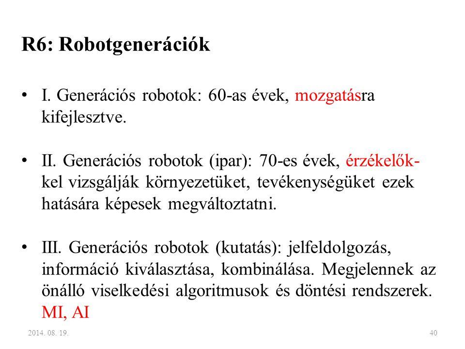 R6: Robotgenerációk I. Generációs robotok: 60-as évek, mozgatásra kifejlesztve.