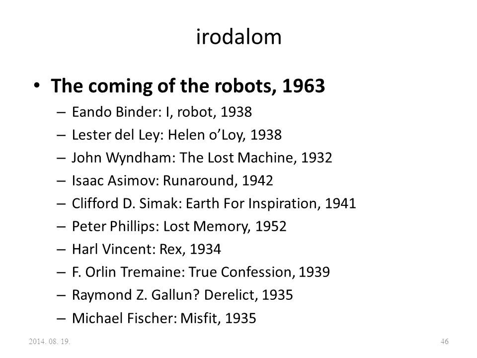 irodalom The coming of the robots, 1963 Eando Binder: I, robot, 1938