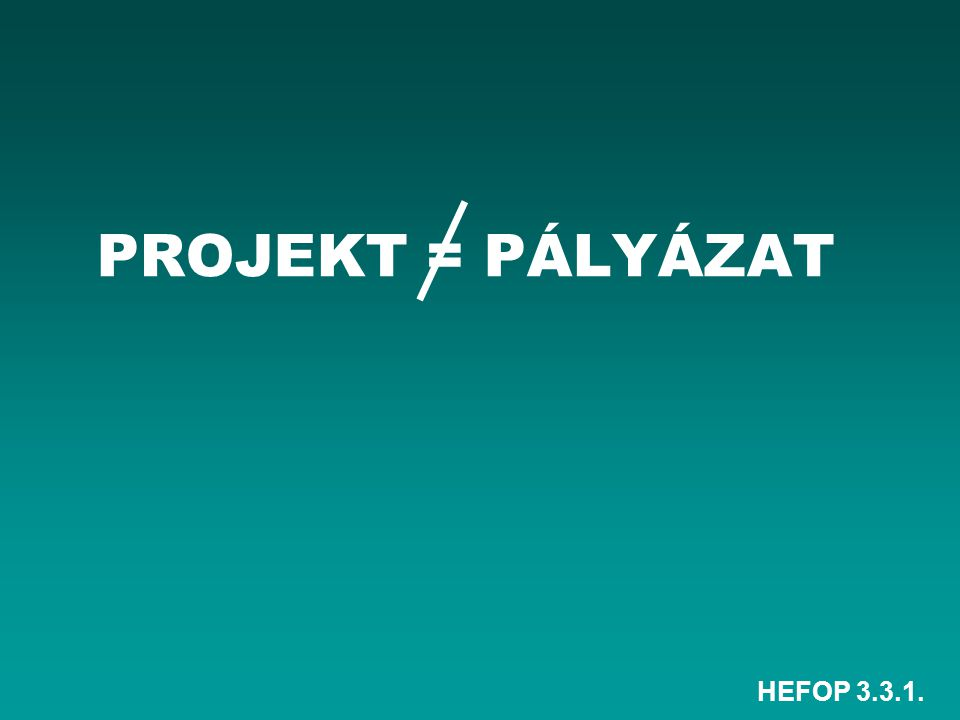 PROJEKT = Pályázat HEFOP 3.3.1.