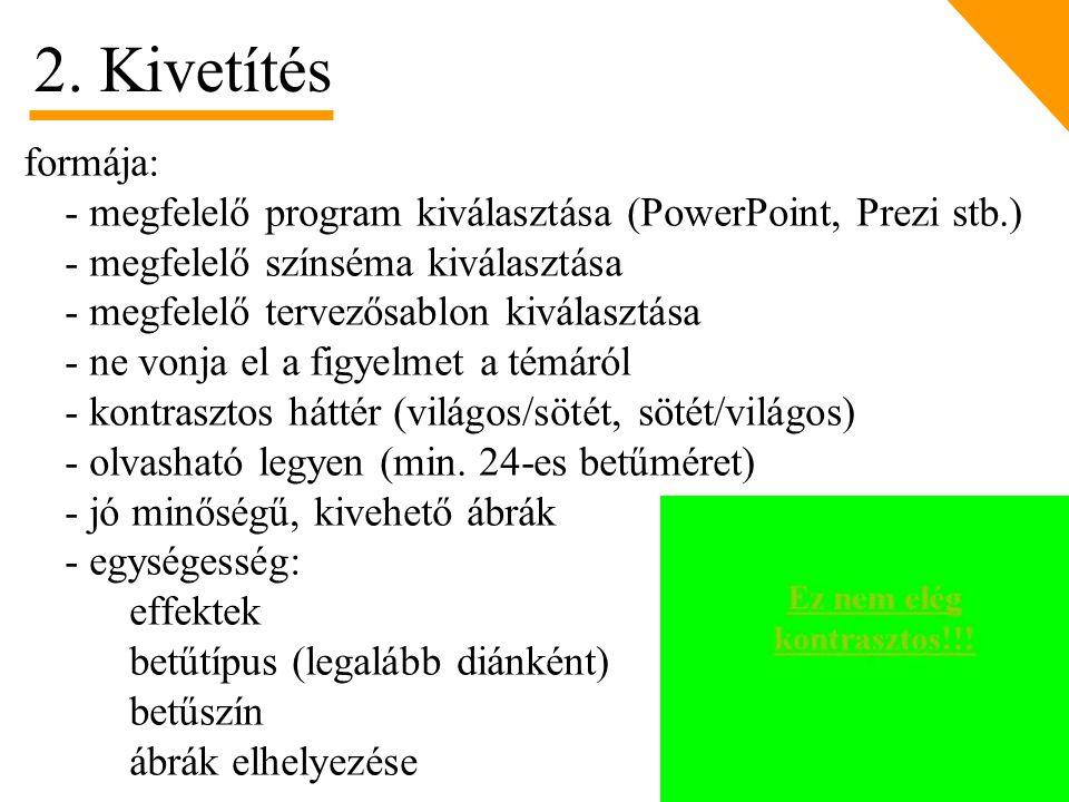 2. Kivetítés formája: - megfelelő program kiválasztása (PowerPoint, Prezi stb.) - megfelelő színséma kiválasztása.