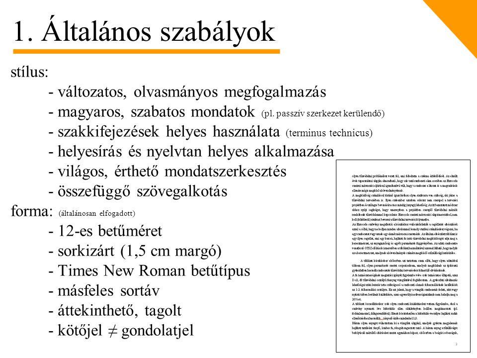 1. Általános szabályok stílus: - változatos, olvasmányos megfogalmazás