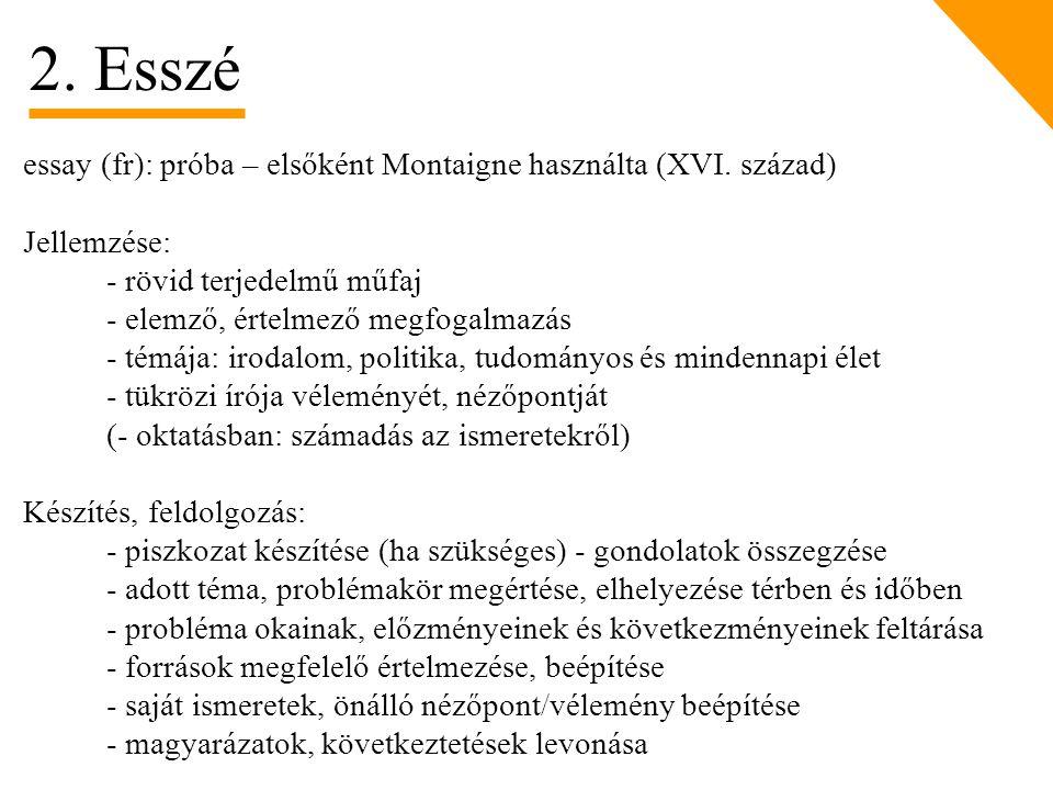 2. Esszé essay (fr): próba – elsőként Montaigne használta (XVI. század) Jellemzése: - rövid terjedelmű műfaj.