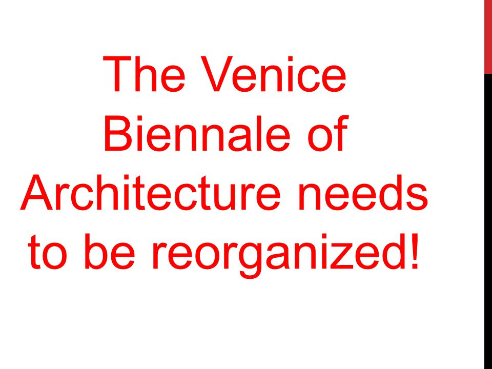 The Venice Biennale of Architecture needs to be reorganized!