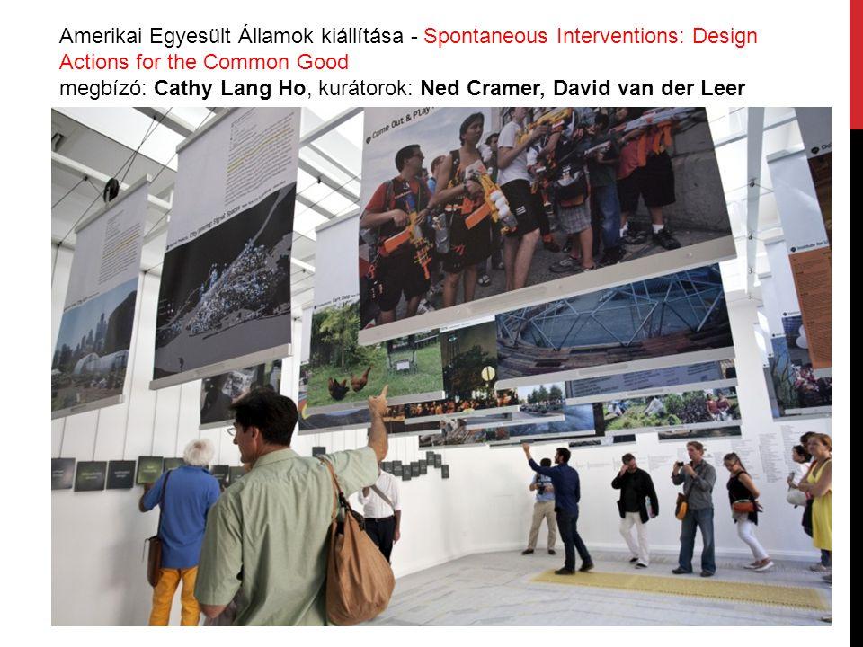 Amerikai Egyesült Államok kiállítása - Spontaneous Interventions: Design Actions for the Common Good megbízó: Cathy Lang Ho, kurátorok: Ned Cramer, David van der Leer