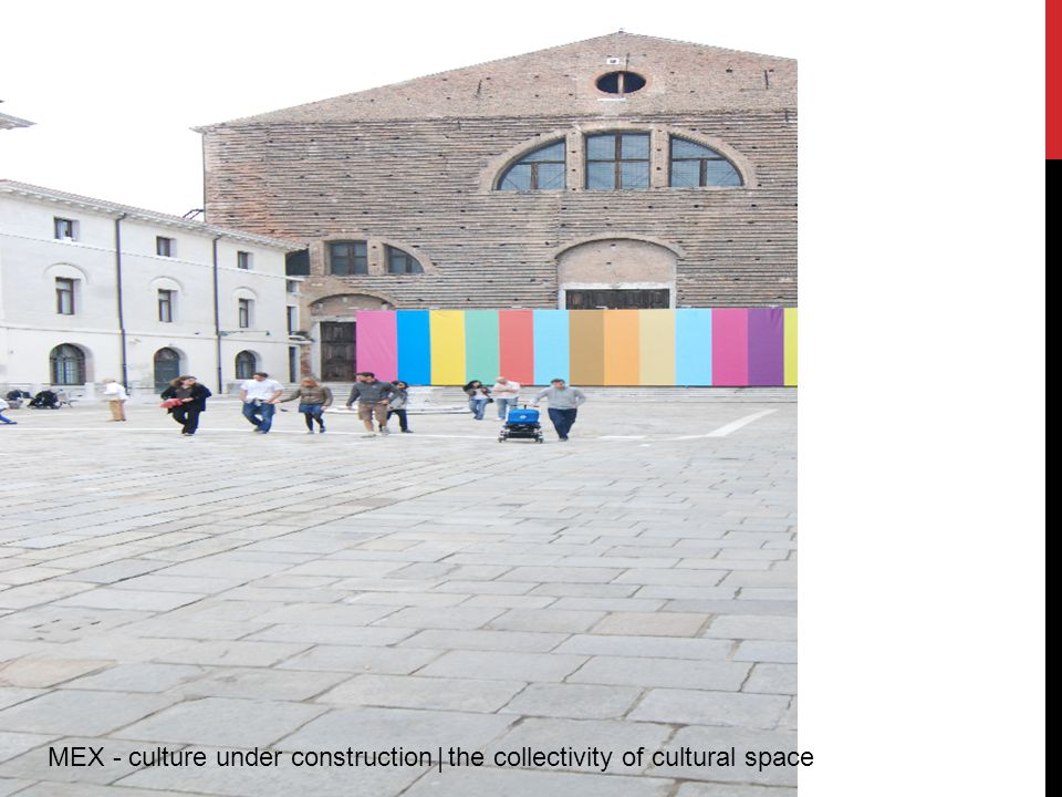 MEX - culture under construction | the collectivity of cultural space