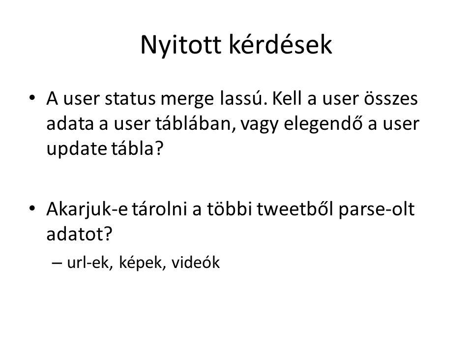 Nyitott kérdések A user status merge lassú. Kell a user összes adata a user táblában, vagy elegendő a user update tábla