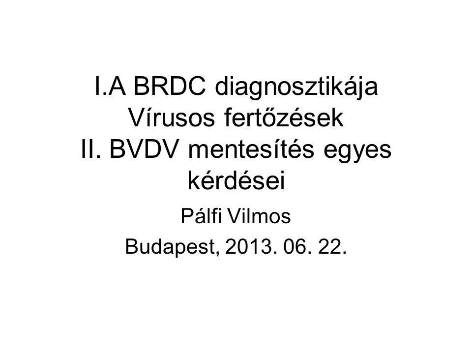 I. A BRDC diagnosztikája Vírusos fertőzések II