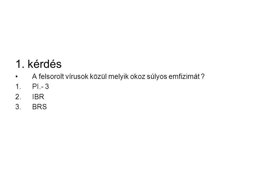 1. kérdés A felsorolt vírusok közül melyik okoz súlyos emfizimát