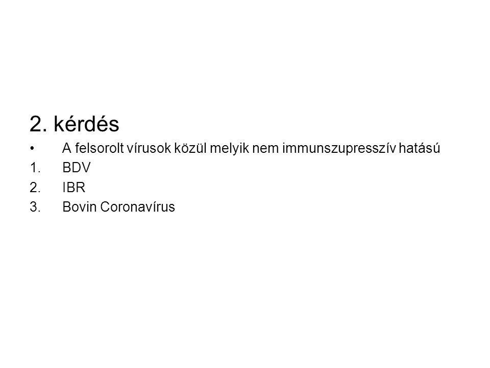 2. kérdés A felsorolt vírusok közül melyik nem immunszupresszív hatású