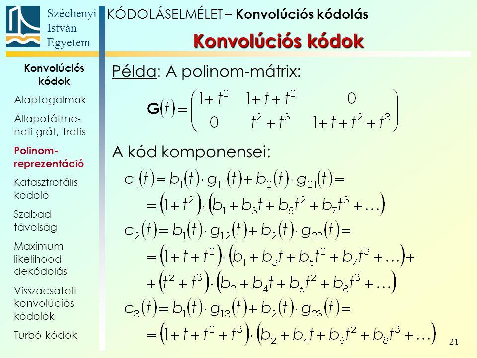 Konvolúciós kódok Példa: A polinom-mátrix: A kód komponensei: