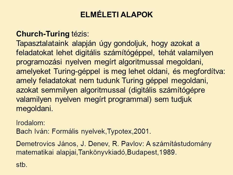 ELMÉLETI ALAPOK Church-Turing tézis: