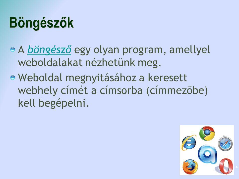 Böngészők A böngésző egy olyan program, amellyel weboldalakat nézhetünk meg.