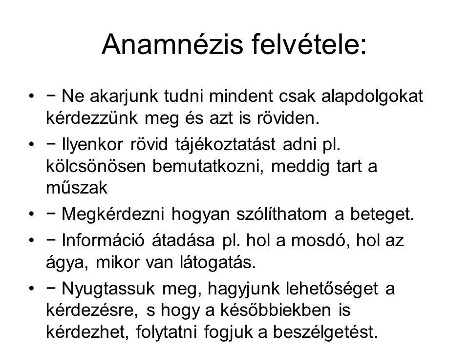 Anamnézis felvétele: − Ne akarjunk tudni mindent csak alapdolgokat kérdezzünk meg és azt is röviden.