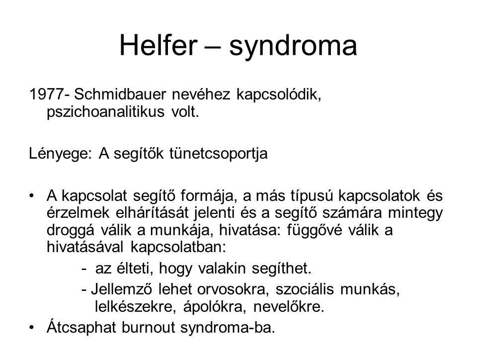 Helfer – syndroma 1977- Schmidbauer nevéhez kapcsolódik, pszichoanalitikus volt. Lényege: A segítők tünetcsoportja.