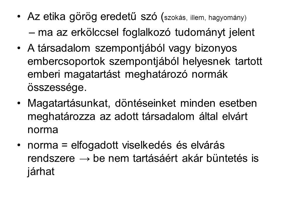 Az etika görög eredetű szó (szokás, illem, hagyomány)