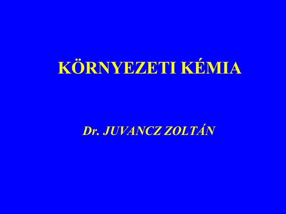KÖRNYEZETI KÉMIA Dr. JUVANCZ ZOLTÁN