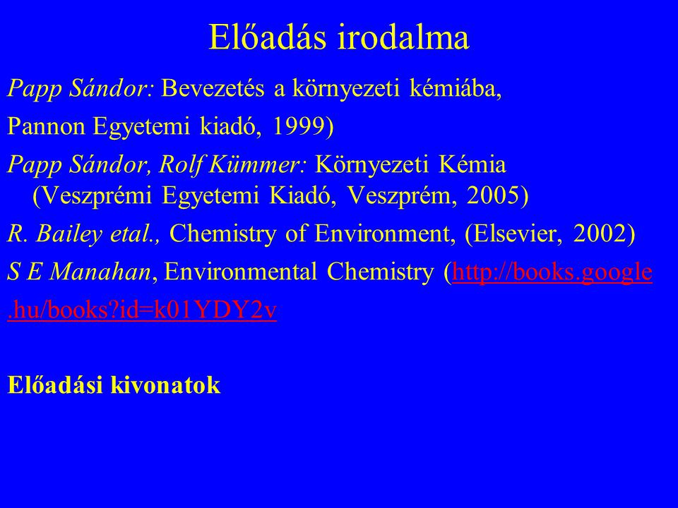 Előadás irodalma Papp Sándor: Bevezetés a környezeti kémiába,