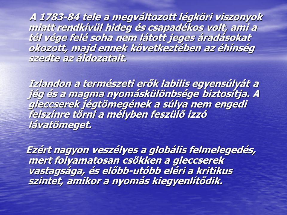 A 1783-84 tele a megváltozott légköri viszonyok miatt rendkívül hideg és csapadékos volt, ami a tél vége felé soha nem látott jeges áradásokat okozott, majd ennek következtében az éhínség szedte az áldozatait.