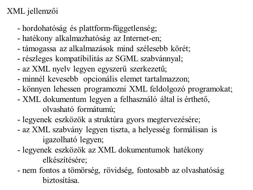 XML jellemzői - hordohatóság és plattform-függetlenség; - hatékony alkalmazhatóság az Internet-en;