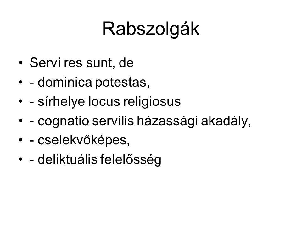 Rabszolgák Servi res sunt, de - dominica potestas,