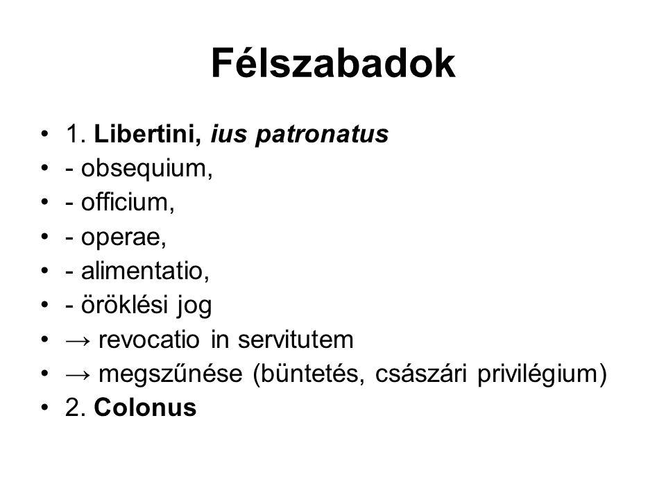 Félszabadok 1. Libertini, ius patronatus - obsequium, - officium,