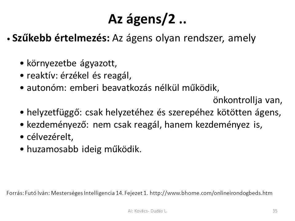 Az ágens/2 .. • környezetbe ágyazott, • reaktív: érzékel és reagál,