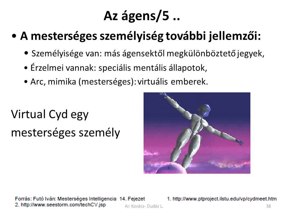 Az ágens/5 .. • A mesterséges személyiség további jellemzői: