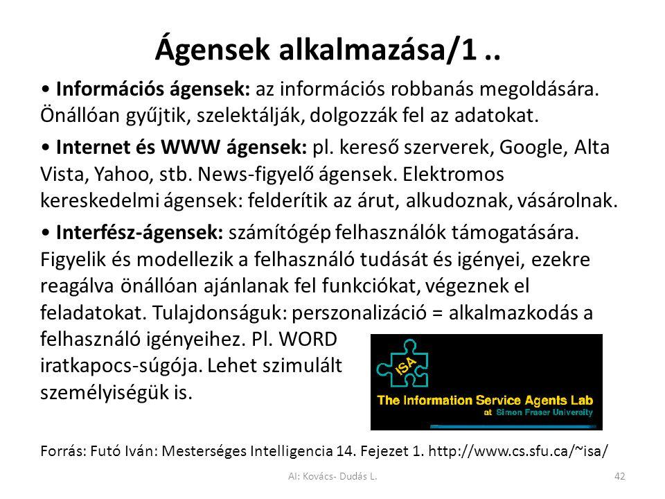 Ágensek alkalmazása/1 .. • Információs ágensek: az információs robbanás megoldására. Önállóan gyűjtik, szelektálják, dolgozzák fel az adatokat.