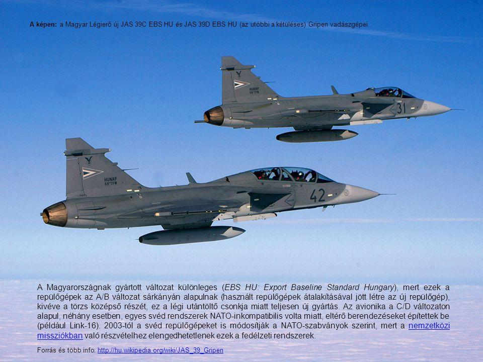 A képen: a Magyar Légierő új JAS 39C EBS HU és JAS 39D EBS HU (az utóbbi a kétüléses) Gripen vadászgépei.