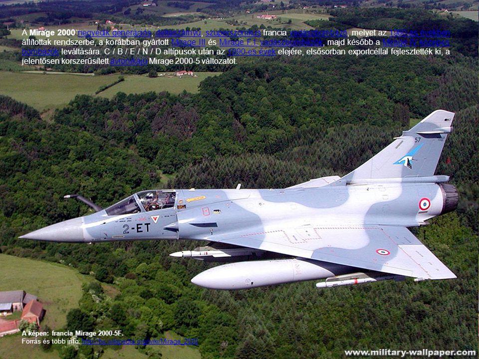 A Mirage 2000 negyedik generációs, deltaszárnyú, szuperszonikus francia vadászbombázó, melyet az 1980-as években állítottak rendszerbe, a korábban gyártott Mirage III és Mirage F.1 vadászbombázók, majd később a Mirage IV közepes bombázók leváltására. C / B / E / N / D altípusok után az 1990-es évek elejére, elsősorban exportcéllal fejlesztették ki, a jelentősen korszerűsített avionikájú Mirage 2000-5 változatot.